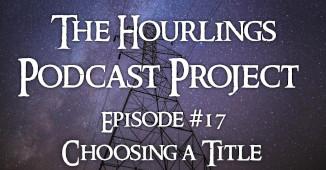 Hourlings Podcast E17: Choosing a Title