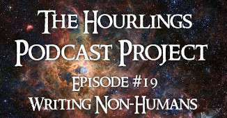 Hourlings Podcast E19: Writing Non-Humans