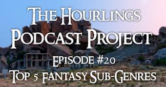 Hourlings Podcast E20: Top 5 Fantasy Sub-Genres
